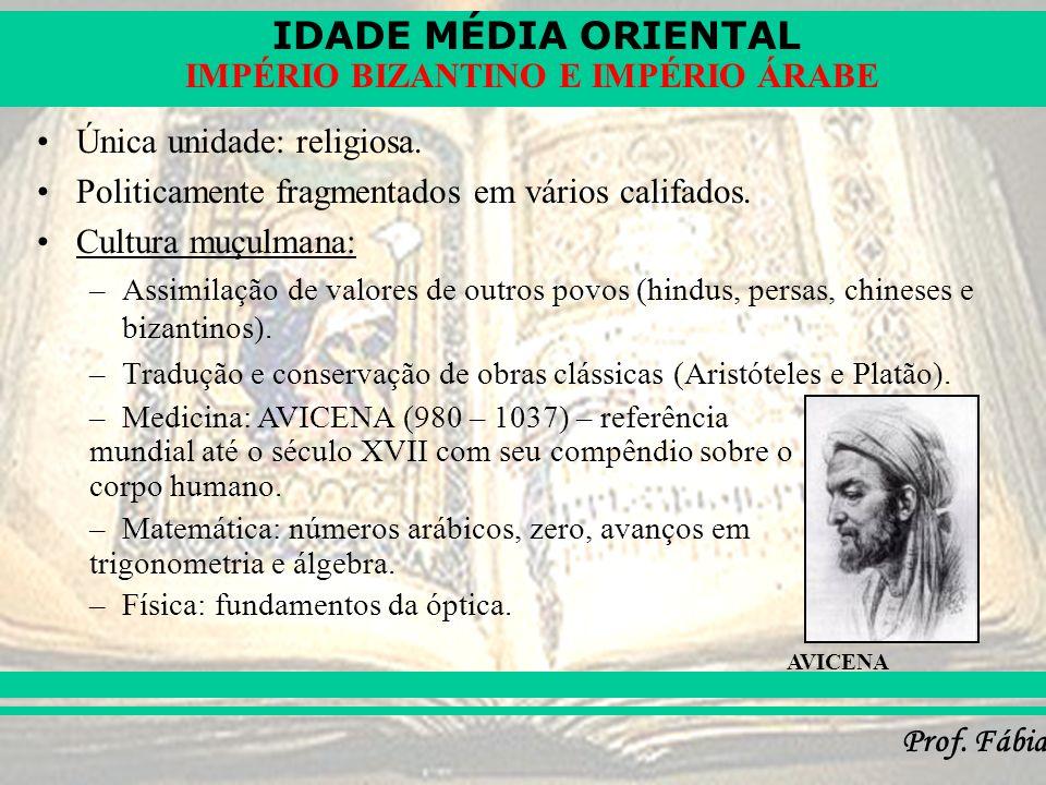 IDADE MÉDIA ORIENTAL Prof. Fábia IMPÉRIO BIZANTINO E IMPÉRIO ÁRABE Única unidade: religiosa. Politicamente fragmentados em vários califados. Cultura m