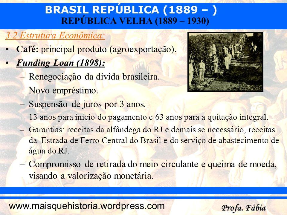 BRASIL REPÚBLICA (1889 – ) Profa. Fábia www.maisquehistoria.wordpress.com REPÚBLICA VELHA (1889 – 1930) 3.2 Estrutura Econômica: Café: principal produ