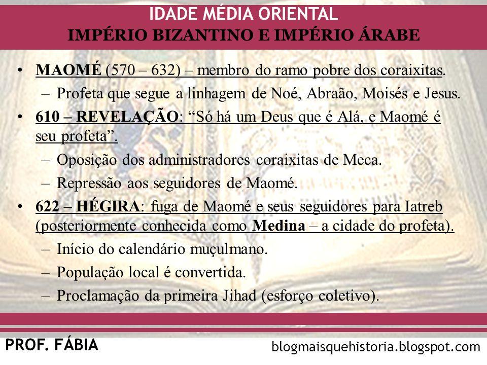 IDADE MÉDIA ORIENTAL PROF. FÁBIA IMPÉRIO BIZANTINO E IMPÉRIO ÁRABE blogmaisquehistoria.blogspot.com MAOMÉ (570 – 632) – membro do ramo pobre dos corai