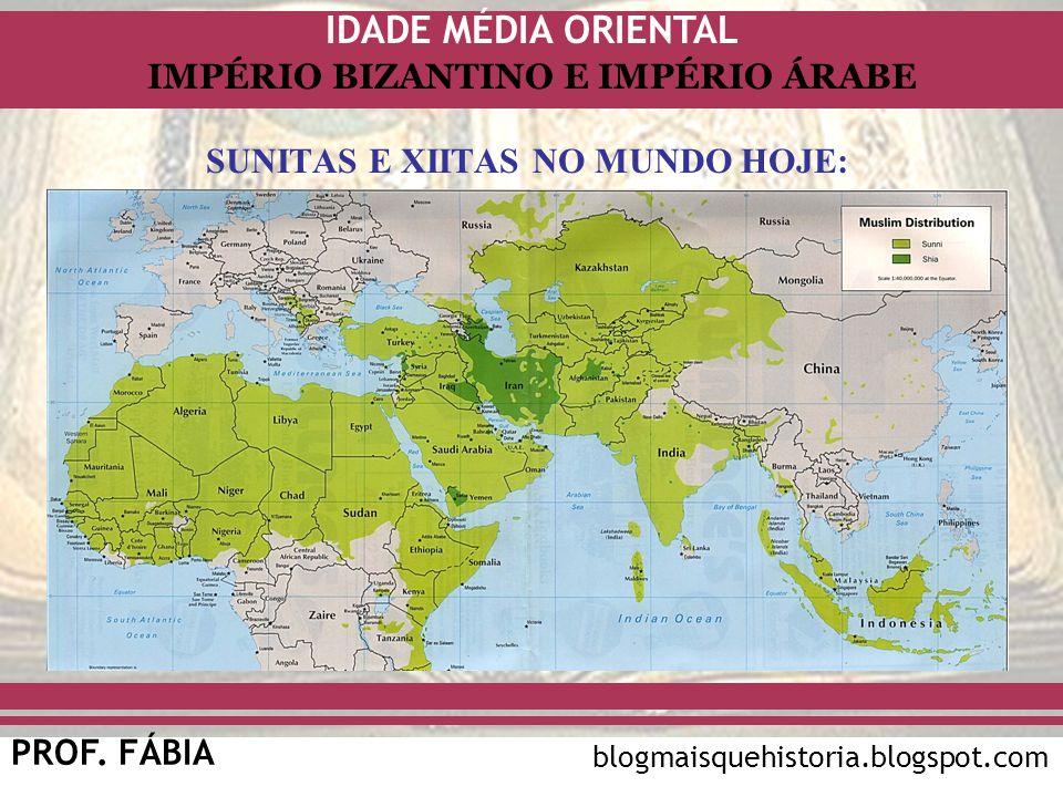 IDADE MÉDIA ORIENTAL PROF. FÁBIA IMPÉRIO BIZANTINO E IMPÉRIO ÁRABE blogmaisquehistoria.blogspot.com SUNITAS E XIITAS NO MUNDO HOJE: