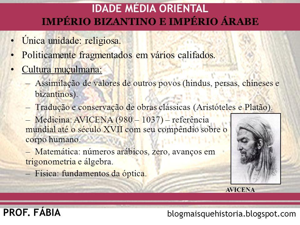 IDADE MÉDIA ORIENTAL PROF. FÁBIA IMPÉRIO BIZANTINO E IMPÉRIO ÁRABE blogmaisquehistoria.blogspot.com Única unidade: religiosa. Politicamente fragmentad