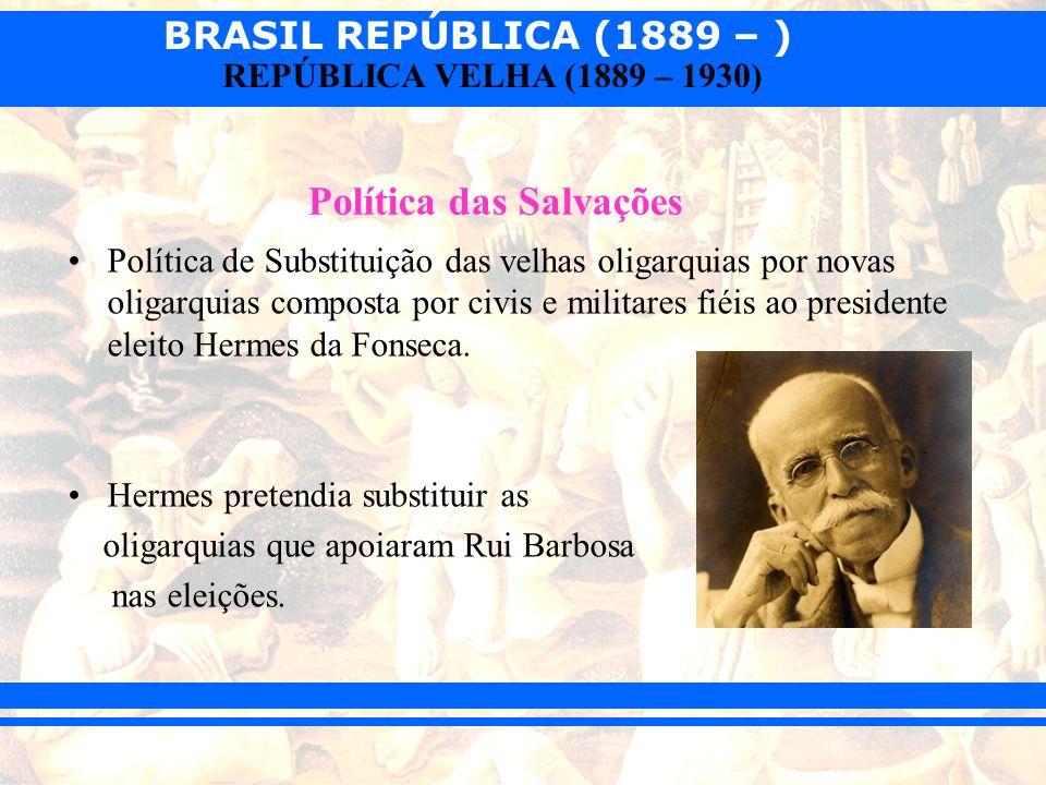 BRASIL REPÚBLICA (1889 – ) REPÚBLICA VELHA (1889 – 1930) Política de Substituição das velhas oligarquias por novas oligarquias composta por civis e mi