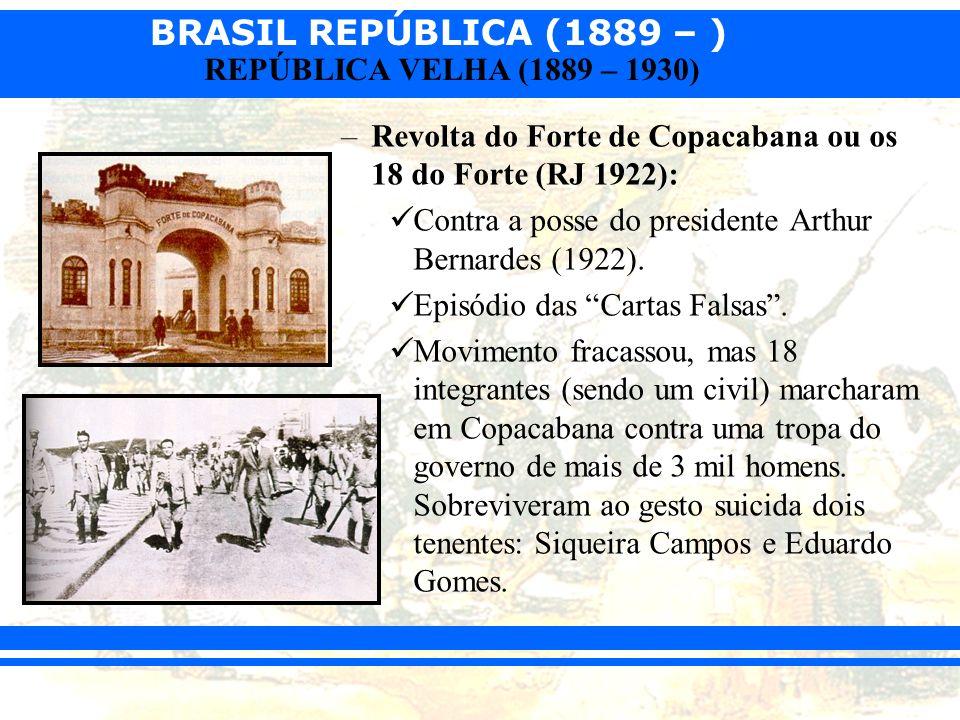 BRASIL REPÚBLICA (1889 – ) REPÚBLICA VELHA (1889 – 1930) –Rebelião Paulista (1924): Tenentes tomam o poder de São Paulo, liderados por Isidoro Dias Lopes, por 22 dias, até a reorganização das tropas federais.