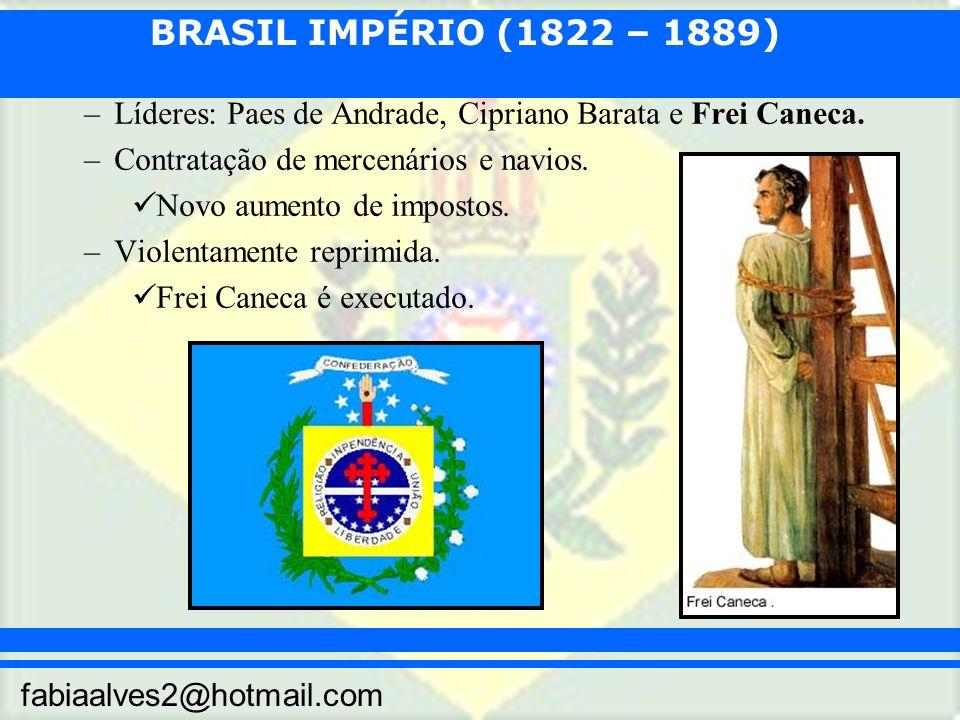 BRASIL IMPÉRIO (1822 – 1889) fabiaalves2@hotmail.com –Líderes: Paes de Andrade, Cipriano Barata e Frei Caneca. –Contratação de mercenários e navios. N