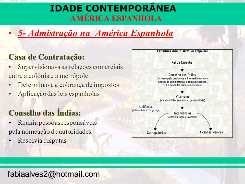 IDADE CONTEMPORÂNEA fabiaalves2@hotmail.com AMÉRICA ESPANHOLA 5- Admistração na América Espanhola Casa de Contratação: Supervisionava as relações come