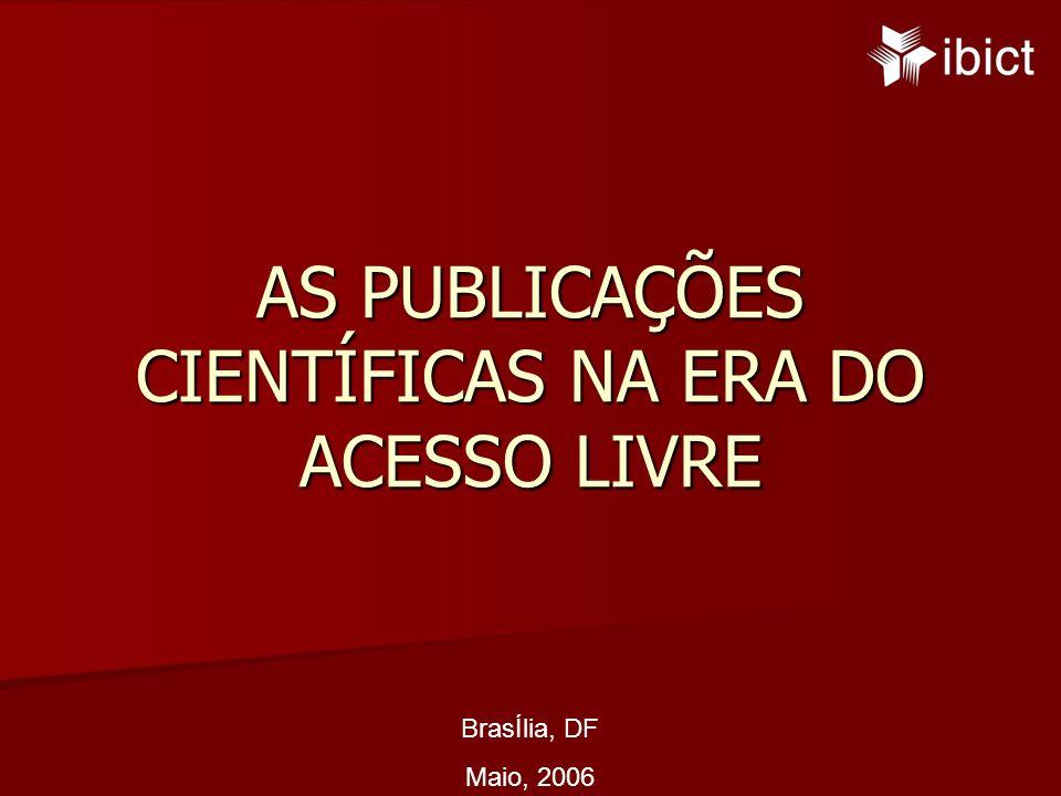 BrasÍlia, DF Maio, 2006 AS PUBLICAÇÕES CIENTÍFICAS NA ERA DO ACESSO LIVRE