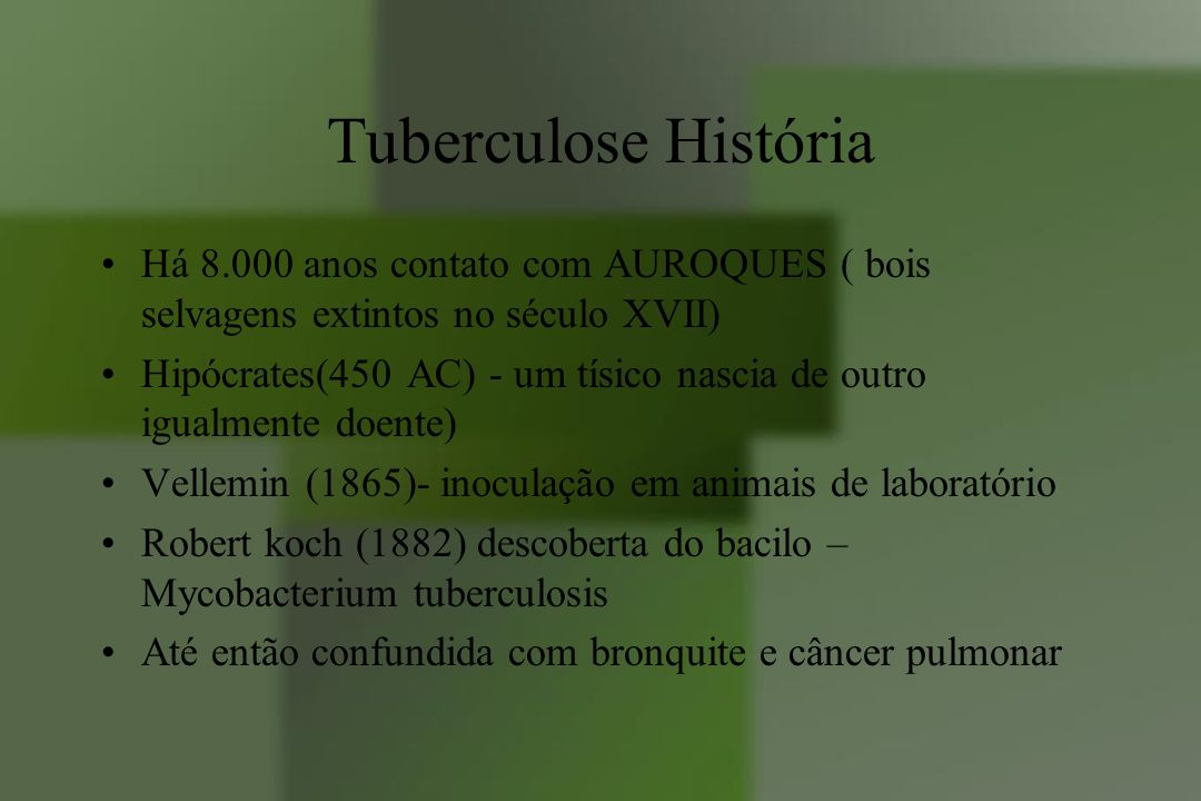 Tuberculose História Tuberculose pré-colombiana na América do Sul achados arqueológicos no Peru,Venezuela e Chile Mycobacteria bovis Búfalos, gatos, cães selvagens e lhamas Não foram encontradas evidência de Tb no Brasil pré- Cabral
