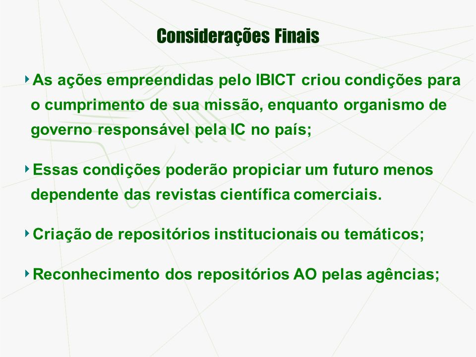 Considerações Finais As ações empreendidas pelo IBICT criou condições para o cumprimento de sua missão, enquanto organismo de governo responsável pela IC no país; Essas condições poderão propiciar um futuro menos dependente das revistas científica comerciais.