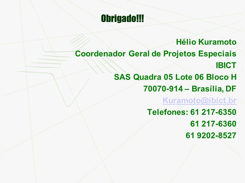 Obrigado!!! Hélio Kuramoto Coordenador Geral de Projetos Especiais IBICT SAS Quadra 05 Lote 06 Bloco H 70070-914 – Brasília, DF Kuramoto@ibict.br Tele