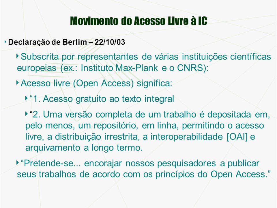 Movimento do Acesso Livre à IC Declaração de Berlim – 22/10/03 Subscrita por representantes de várias instituições científicas europeias (ex.: Instituto Max-Plank e o CNRS): Acesso livre (Open Access) significa: 1.