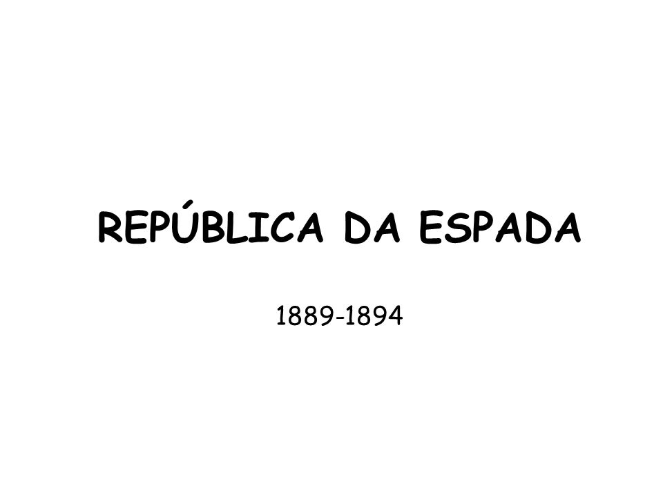 REPÚBLICA DA ESPADA 1889-1894