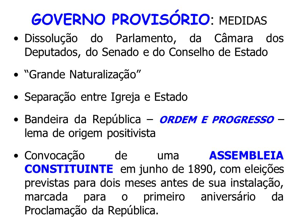 GOVERNO PROVISÓRIO : MEDIDAS Dissolução do Parlamento, da Câmara dos Deputados, do Senado e do Conselho de Estado Grande Naturalização Separação entre