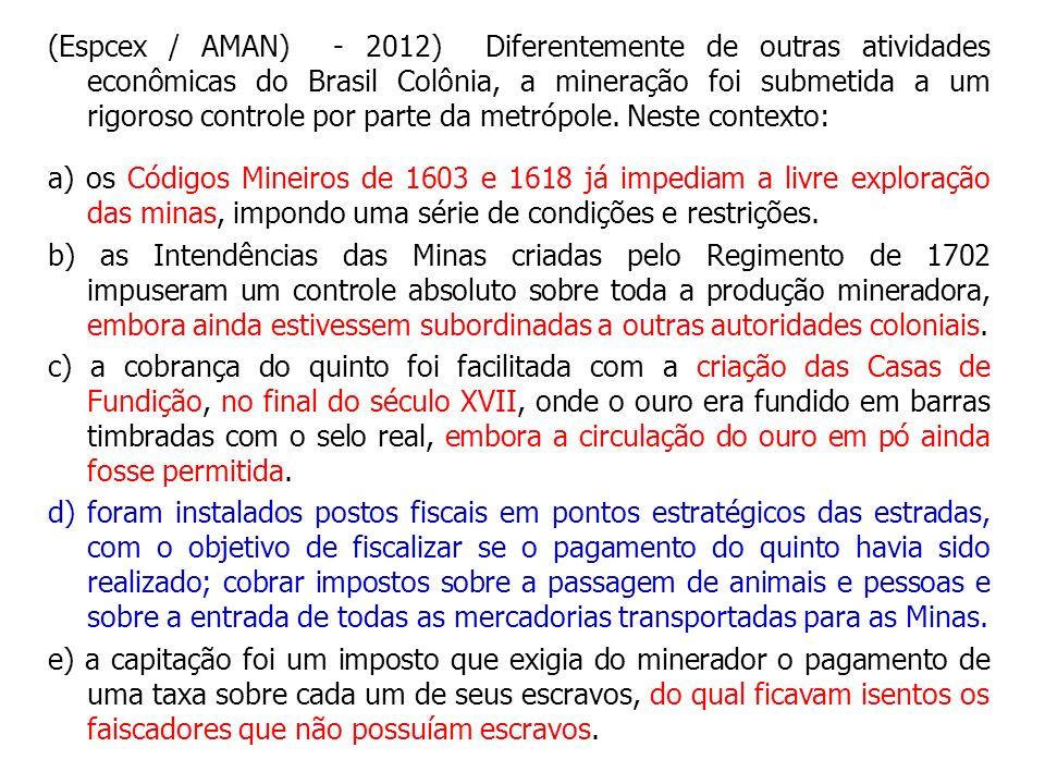 (Espcex / AMAN) - 2012) Diferentemente de outras atividades econômicas do Brasil Colônia, a mineração foi submetida a um rigoroso controle por parte d