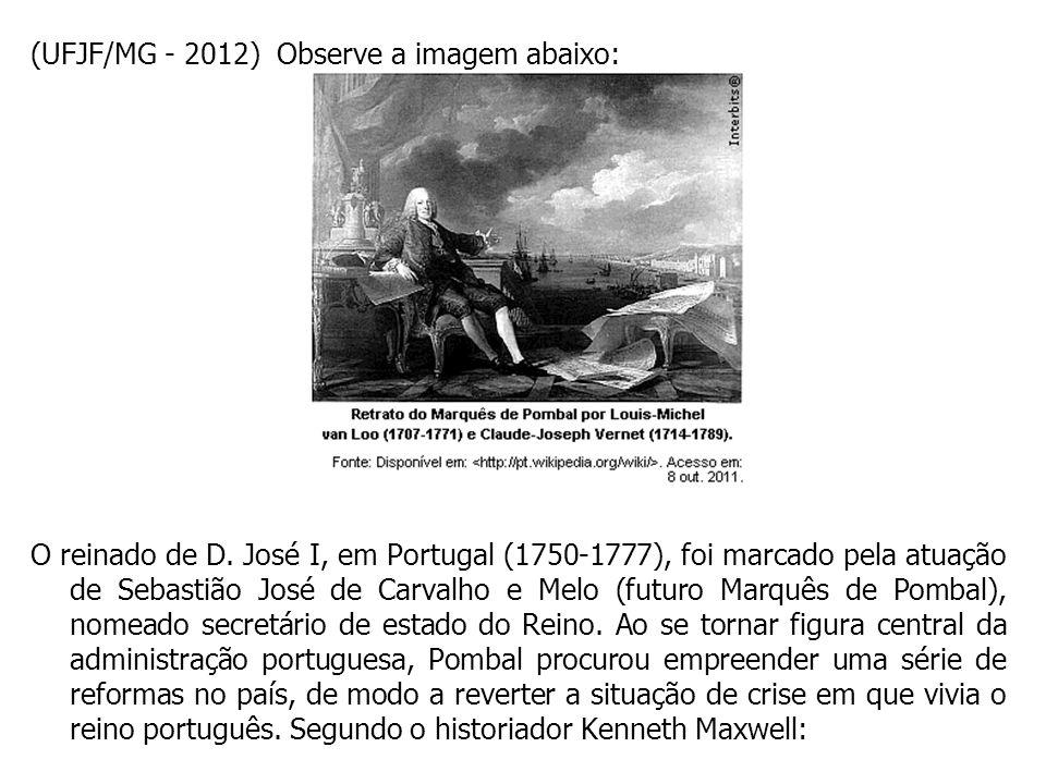 (UFJF/MG - 2012) Observe a imagem abaixo: O reinado de D. José I, em Portugal (1750-1777), foi marcado pela atuação de Sebastião José de Carvalho e Me