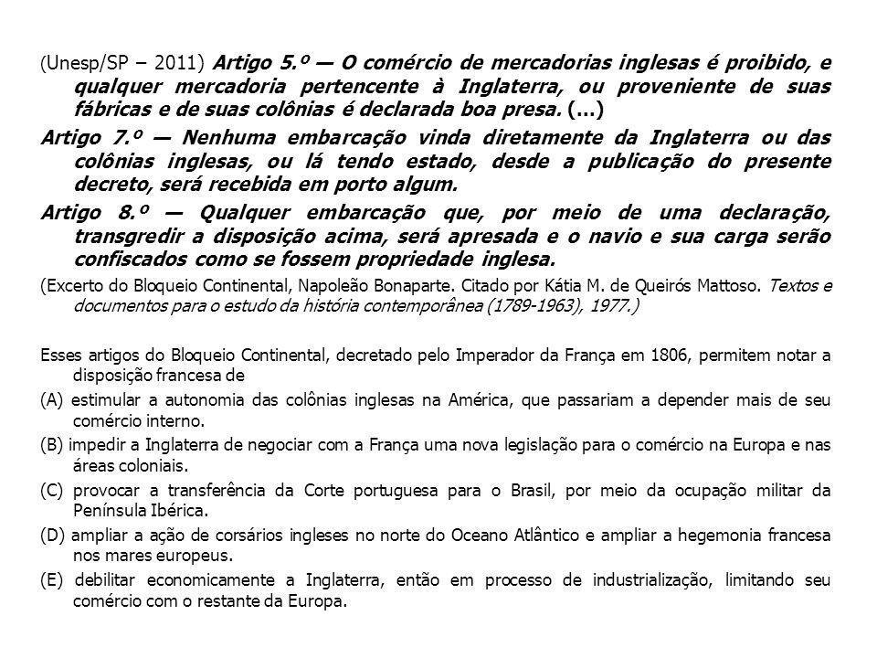 ( Unesp/SP – 2011) Artigo 5.º O comércio de mercadorias inglesas é proibido, e qualquer mercadoria pertencente à Inglaterra, ou proveniente de suas fá