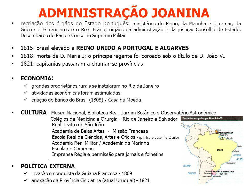 ADMINISTRAÇÃO JOANINA recriação dos órgãos do Estado português: ministérios do Reino, da Marinha e Ultramar, da Guerra e Estrangeiros e o Real Erário;