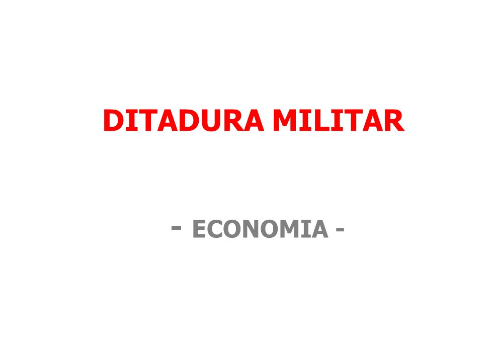 DITADURA MILITAR - ECONOMIA -