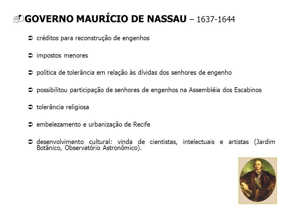 GOVERNO MAURÍCIO DE NASSAU – 1637-1644 créditos para reconstrução de engenhos impostos menores política de tolerância em relação às dívidas dos senhor