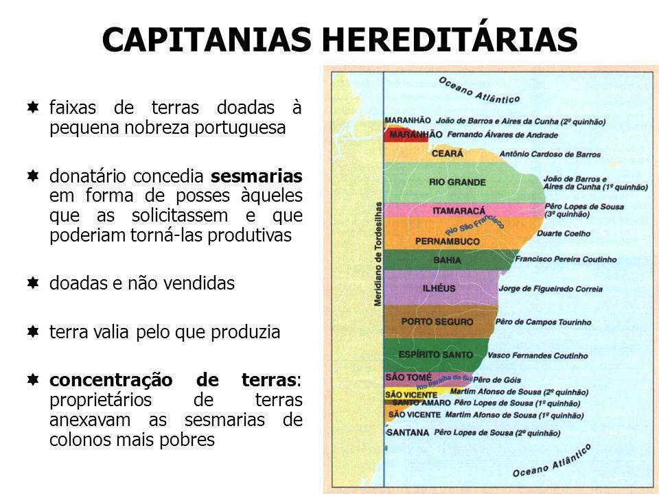 CAPITANIAS HEREDITÁRIAS faixas de terras doadas à pequena nobreza portuguesa donatário concedia sesmarias em forma de posses àqueles que as solicitass