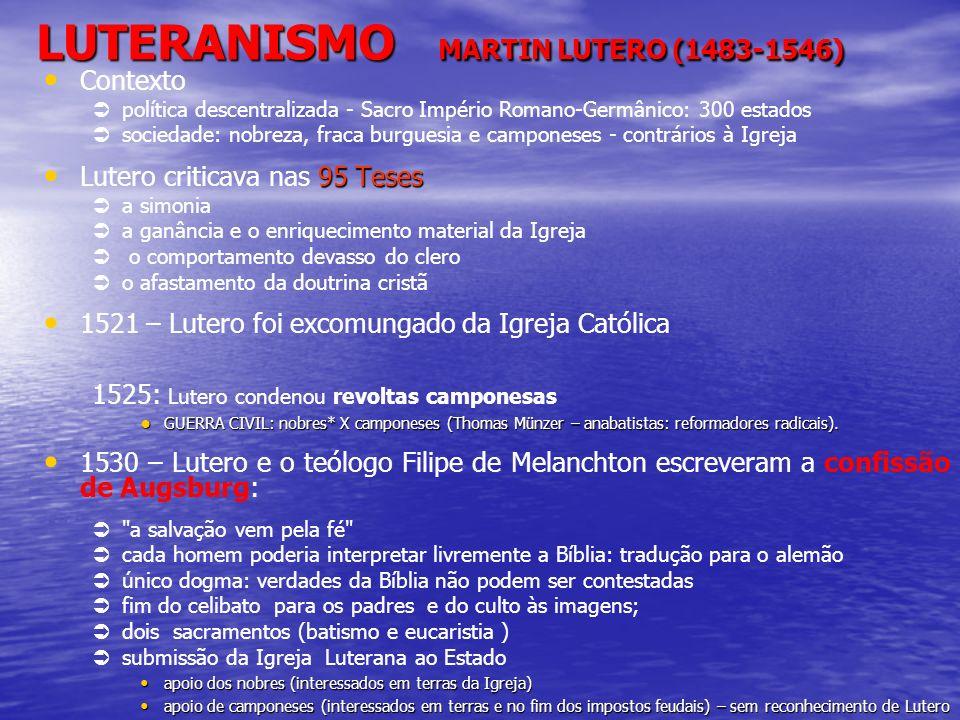 LUTERANISMO MARTIN LUTERO (1483-1546) Contexto política descentralizada - Sacro Império Romano-Germânico: 300 estados sociedade: nobreza, fraca burgue