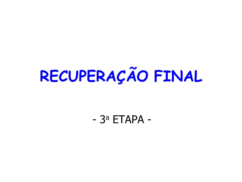 RECUPERAÇÃO FINAL - 3 a ETAPA -