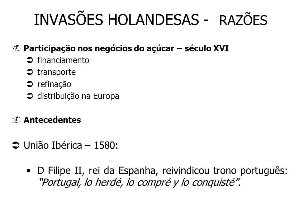 A Espanha e os holandeses: Países Baixos sob o domínio da Espanha 1581: proclamação de independência em relação à Espanha reação da Espanha: fechamento dos portos do Brasil e de Portugal aos holandeses reação da Holanda: criação da Companhia das Índias Orientais (1602) e da Companhia das Índias Ocidentais -W.I.C.