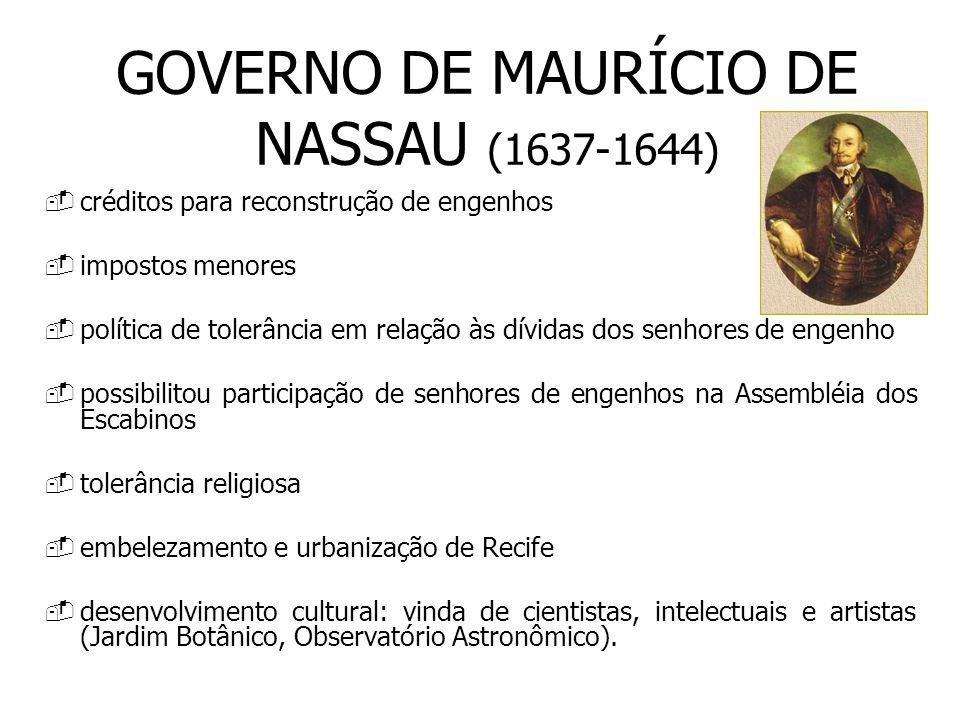 GOVERNO DE MAURÍCIO DE NASSAU (1637-1644) créditos para reconstrução de engenhos impostos menores política de tolerância em relação às dívidas dos sen