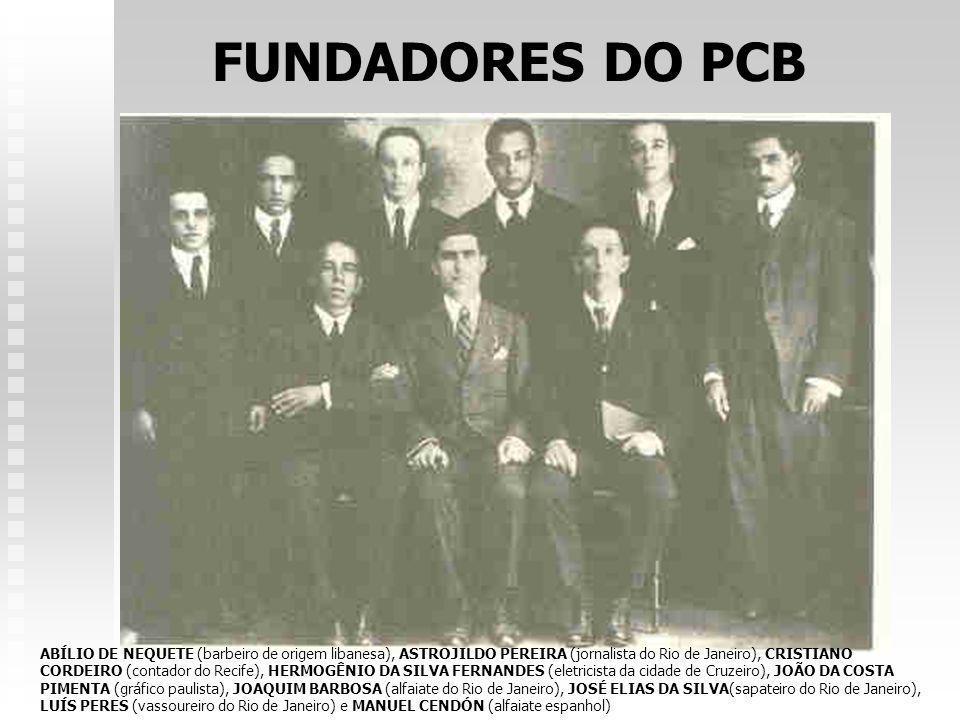 FUNDADORES DO PCB ABÍLIO DE NEQUETE (barbeiro de origem libanesa), ASTROJILDO PEREIRA (jornalista do Rio de Janeiro), CRISTIANO CORDEIRO (contador do