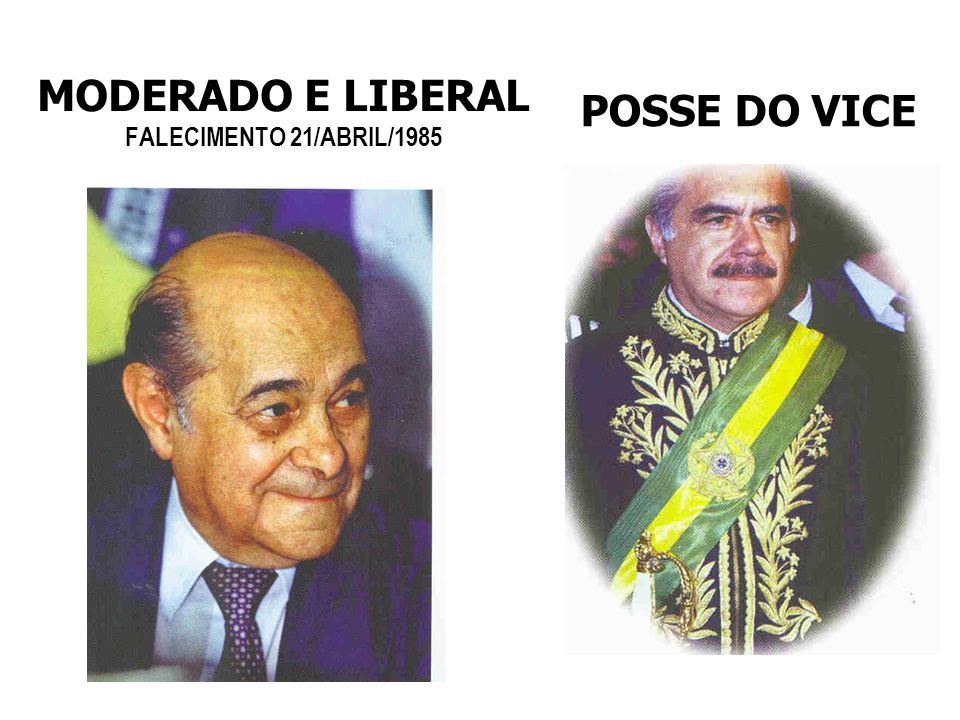 MODERADO E LIBERAL FALECIMENTO 21/ABRIL/1985 POSSE DO VICE