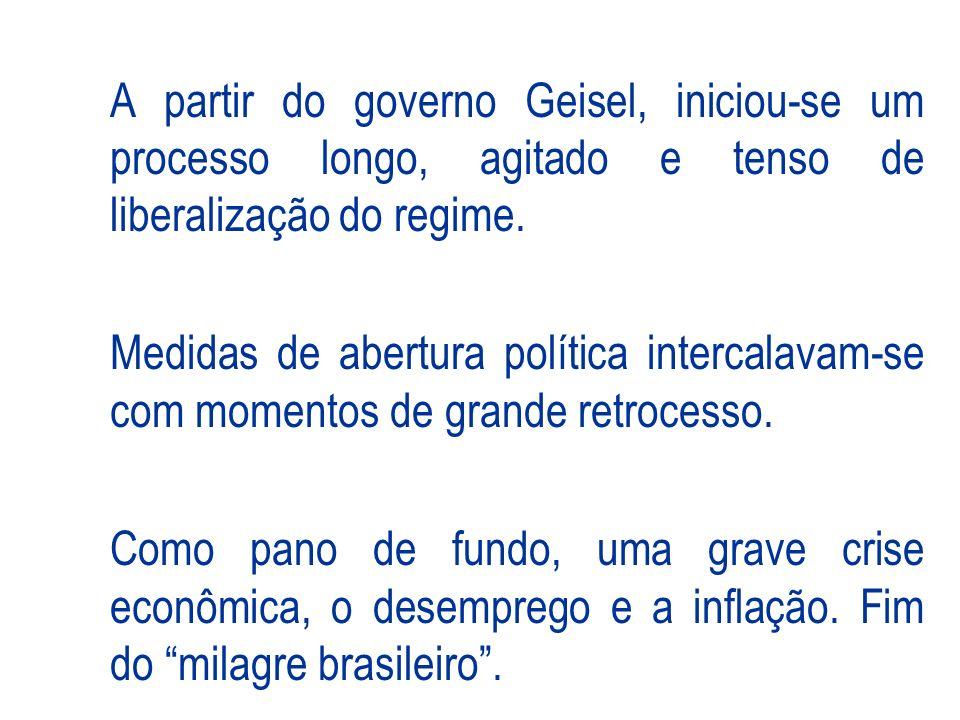 A partir do governo Geisel, iniciou-se um processo longo, agitado e tenso de liberalização do regime. Medidas de abertura política intercalavam-se com