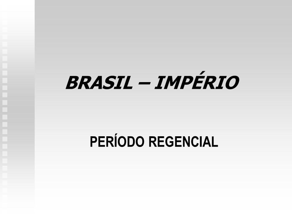 BRASIL – IMPÉRIO PERÍODO REGENCIAL