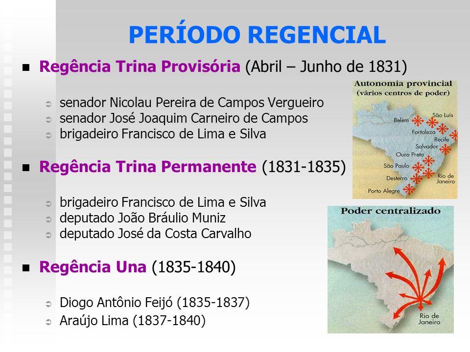 Regência Trina Provisória (Abril – Junho de 1831) senador Nicolau Pereira de Campos Vergueiro senador José Joaquim Carneiro de Campos brigadeiro Franc