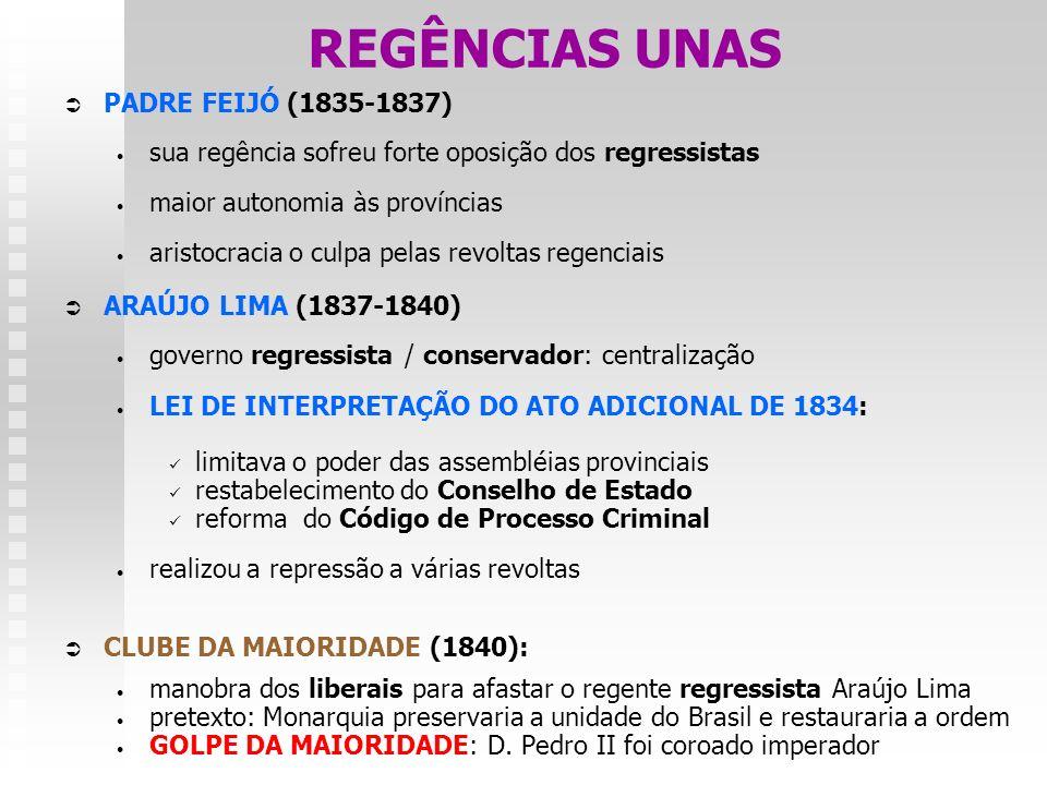 REGÊNCIAS UNAS PADRE FEIJÓ (1835-1837) sua regência sofreu forte oposição dos regressistas maior autonomia às províncias aristocracia o culpa pelas re