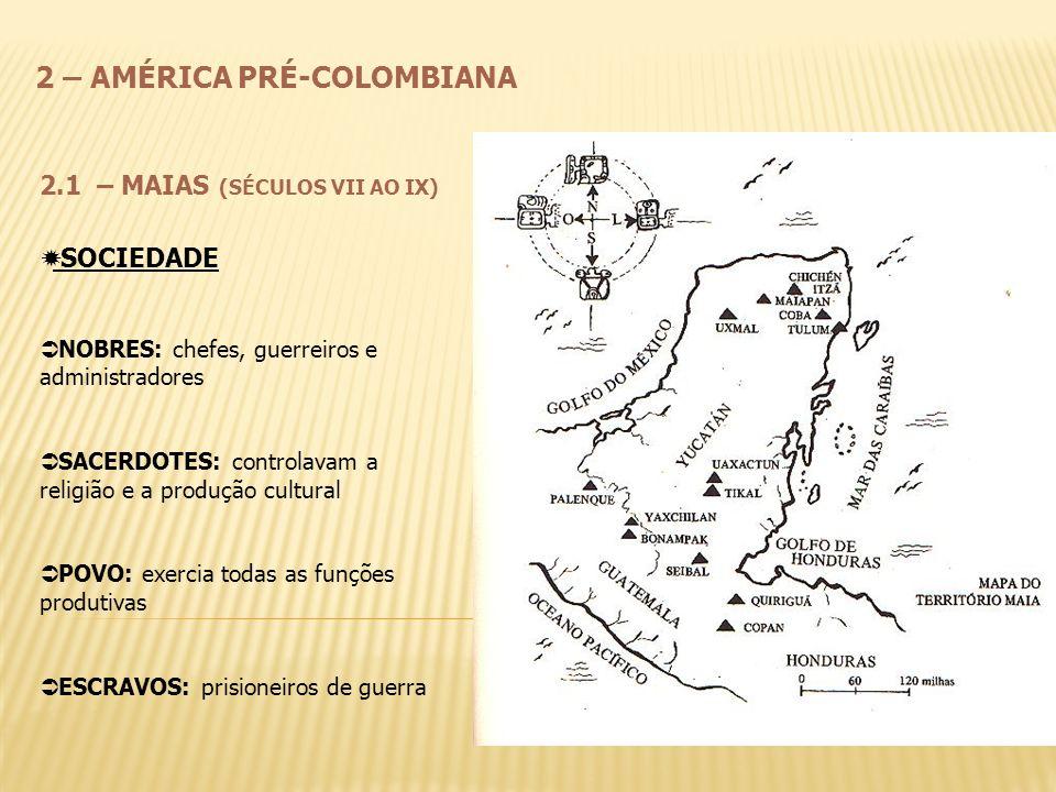 2 – AMÉRICA PRÉ-COLOMBIANA 2.1 – MAIAS (SÉCULOS VII AO IX) SOCIEDADE NOBRES: chefes, guerreiros e administradores SACERDOTES: controlavam a religião e