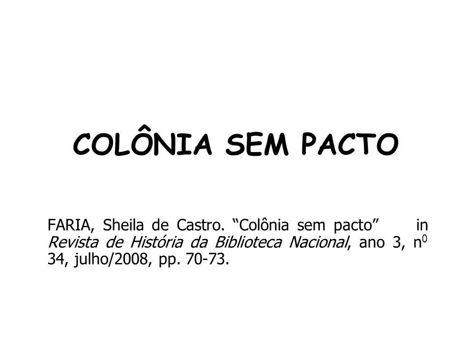 COLÔNIA SEM PACTO FARIA, Sheila de Castro. Colônia sem pacto in Revista de História da Biblioteca Nacional, ano 3, n 0 34, julho/2008, pp. 70-73.