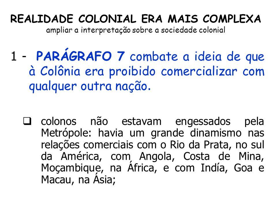 1 - PARÁGRAFO 7 combate a ideia de que à Colônia era proibido comercializar com qualquer outra nação. colonos não estavam engessados pela Metrópole: h