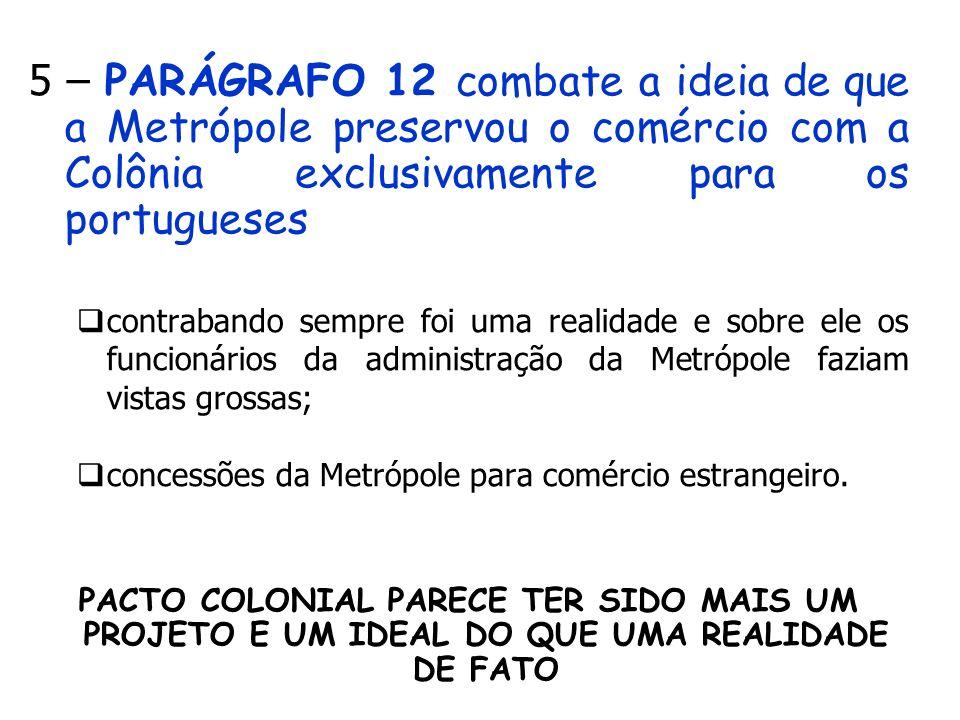 5 – PARÁGRAFO 12 combate a ideia de que a Metrópole preservou o comércio com a Colônia exclusivamente para os portugueses contrabando sempre foi uma r