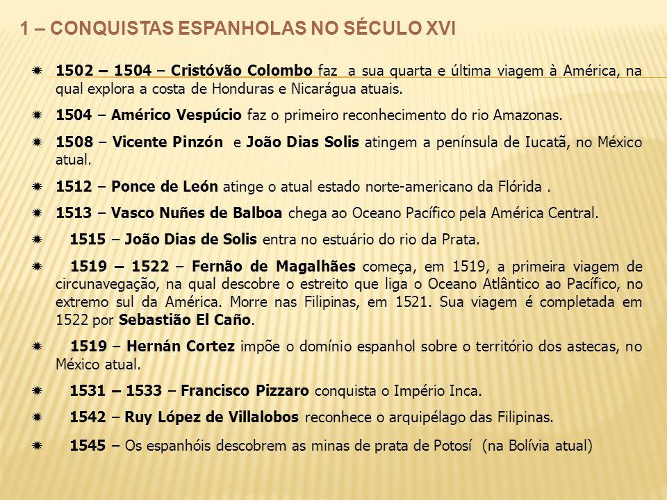 1 – CONQUISTAS ESPANHOLAS NO SÉCULO XVI 1502 – 1504 – Cristóvão Colombo faz a sua quarta e última viagem à América, na qual explora a costa de Hondura
