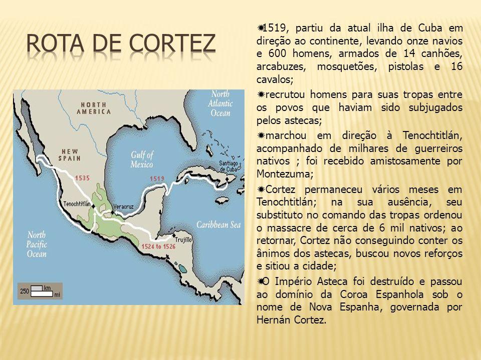 1519, partiu da atual ilha de Cuba em direção ao continente, levando onze navios e 600 homens, armados de 14 canhões, arcabuzes, mosquetões, pistolas