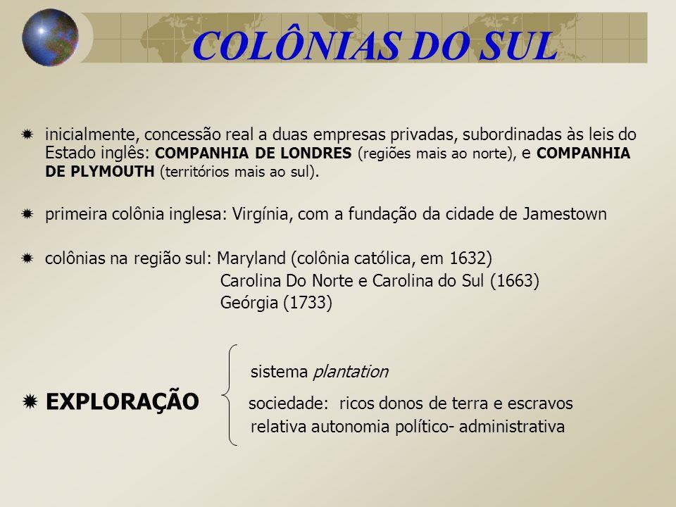 COLÔNIAS DO SUL inicialmente, concessão real a duas empresas privadas, subordinadas às leis do Estado inglês: COMPANHIA DE LONDRES (regiões mais ao no