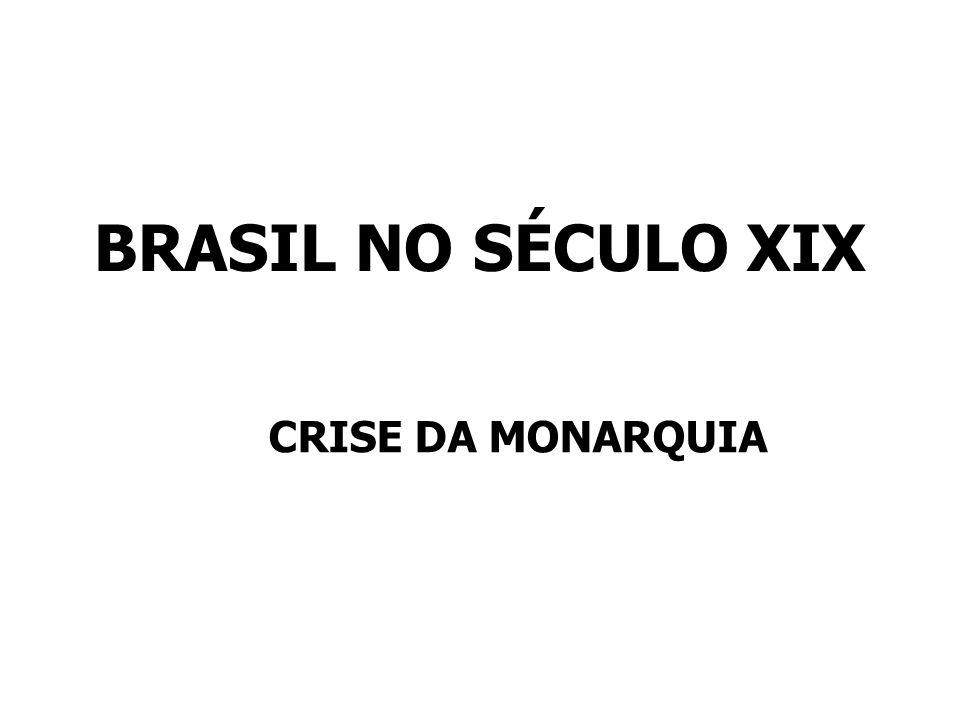 BRASIL NO SÉCULO XIX CRISE DA MONARQUIA