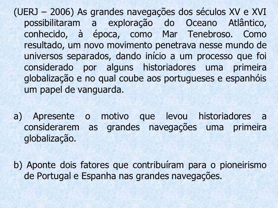 (UERJ – 2006) As grandes navegações dos séculos XV e XVI possibilitaram a exploração do Oceano Atlântico, conhecido, à época, como Mar Tenebroso. Como