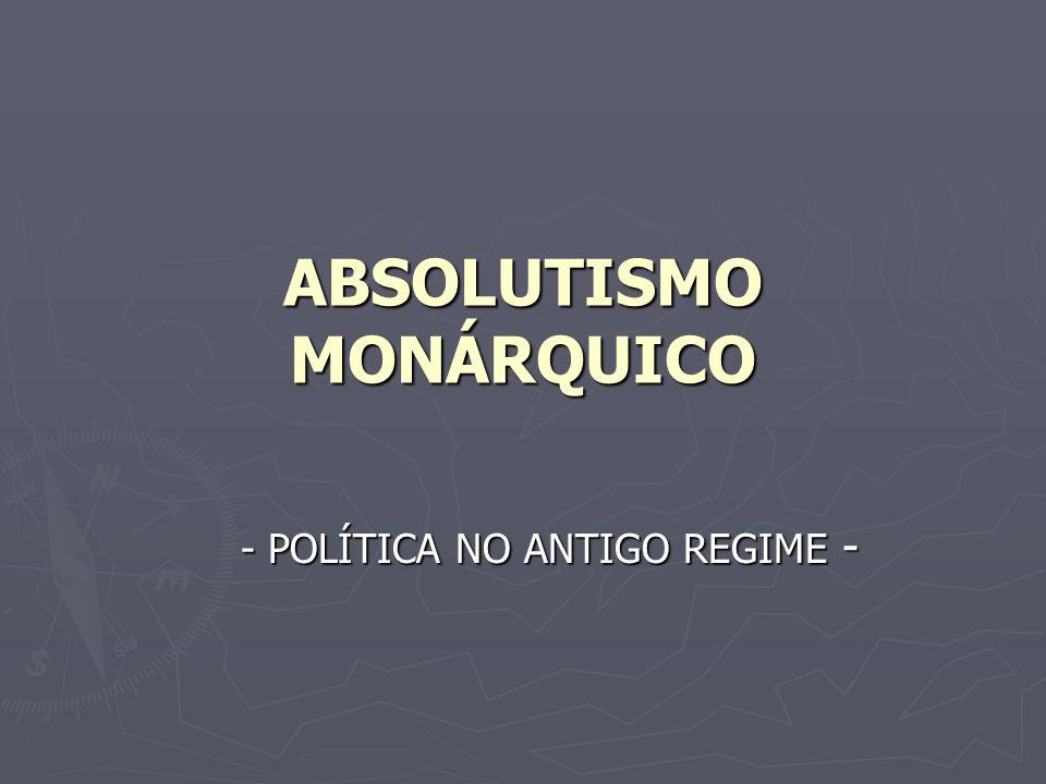 UM PROCESSO: DO SÉCULO XI AO XVIII REGIME POLÍTICO EM QUE OS PODERES ESTAVAM NAS MÃOS DE UM MONARCA E QUE VIGOROU EM VÁRIAS NAÇÕES EUROPEIAS DURANTE A IDADE MODERNA (séculos XV ao XVIII / 1500 a 1800) ALIANÇA REI- BURGUESIA CENTRALIZAÇÃO DO PODER MONARQUIAS NACIONAIS ESTADO ABSOLUTISTA 1000110018001400120015001300 ALIANÇA REI- NOBREZA
