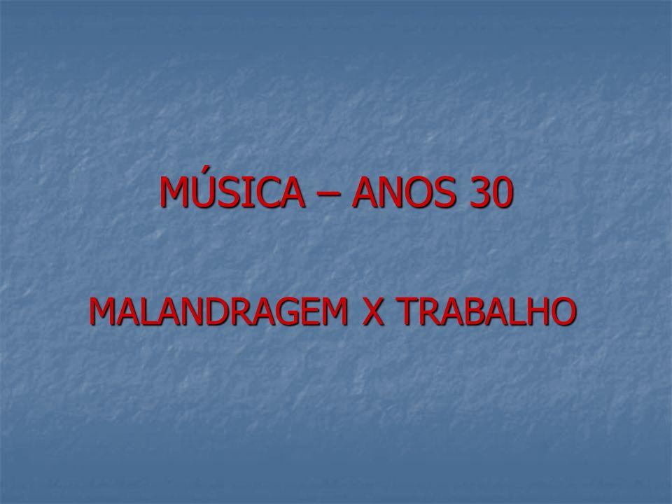MÚSICA – ANOS 30 MALANDRAGEM X TRABALHO