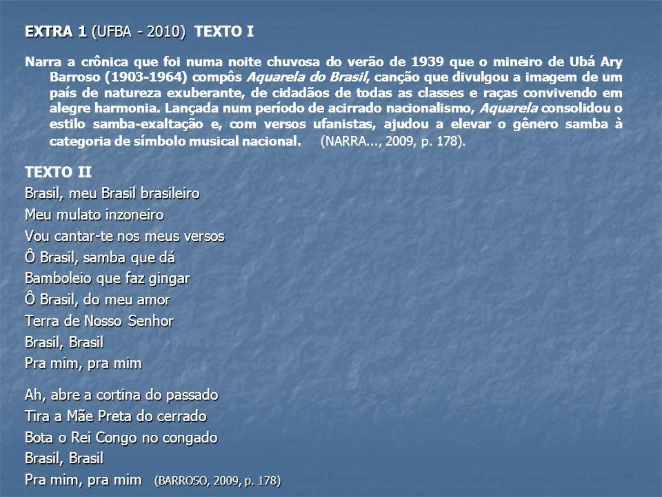 EXTRA 1 (UFBA - 2010) EXTRA 1 (UFBA - 2010) TEXTO I Narra a crônica que foi numa noite chuvosa do verão de 1939 que o mineiro de Ubá Ary Barroso (1903