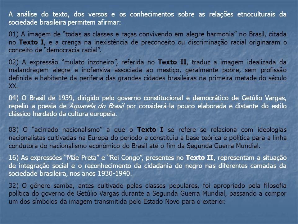 A análise do texto, dos versos e os conhecimentos sobre as relações etnoculturais da sociedade brasileira permitem afirmar: 01) A imagem de todas as c