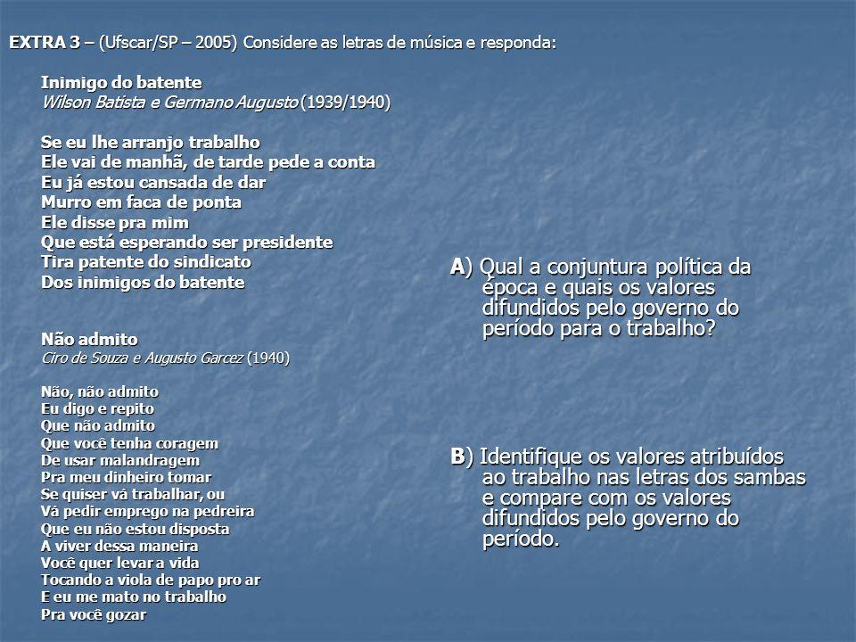 EXTRA 3 – (Ufscar/SP – 2005) Considere as letras de música e responda: Inimigo do batente Wilson Batista e Germano Augusto (1939/1940) Se eu lhe arran