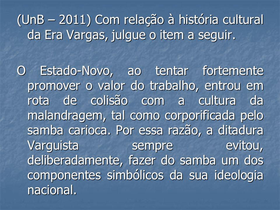(UnB – 2011) Com relação à história cultural da Era Vargas, julgue o item a seguir. O Estado-Novo, ao tentar fortemente promover o valor do trabalho,