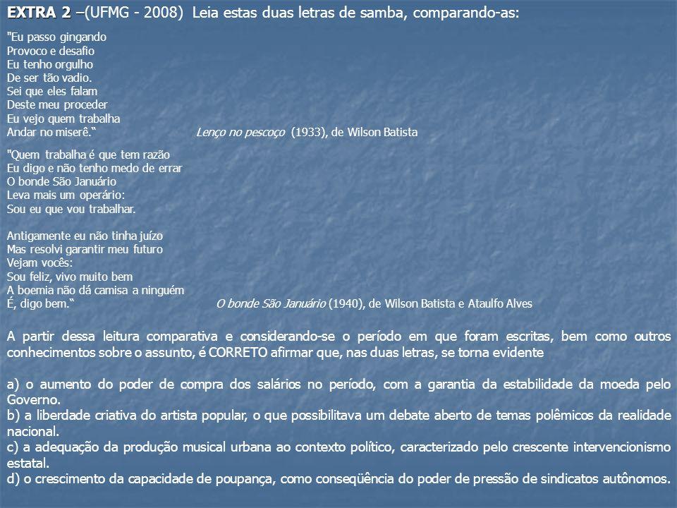 EXTRA 2 – EXTRA 2 –(UFMG - 2008) Leia estas duas letras de samba, comparando-as:
