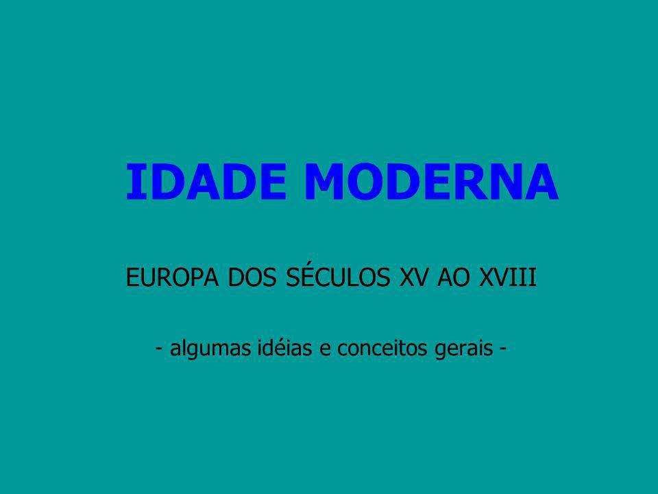 IDADE MODERNA EUROPA DOS SÉCULOS XV AO XVIII - algumas idéias e conceitos gerais -